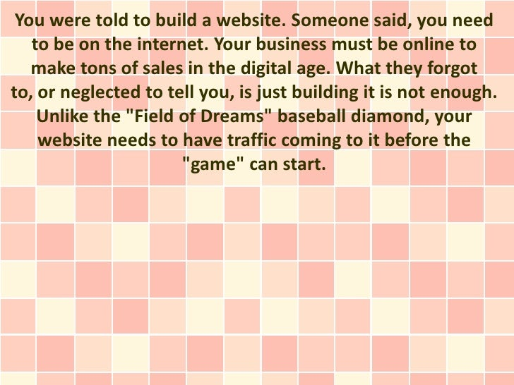 You were told to build a website. Someone said, you need   to be on the internet. Your business must be online to   make t...