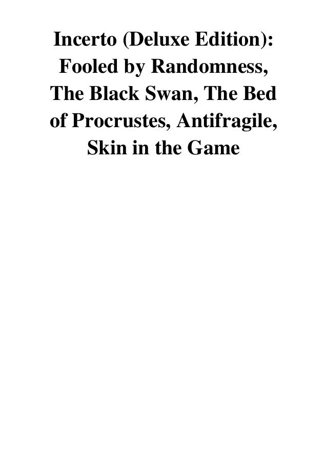Antifragile Skin in the Game The Bed of Procrustes Deluxe Edition The Black Swan Incerto : Fooled by Randomness