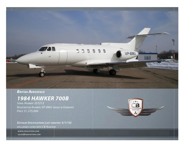 British AerospAce 1984 hAWKer 700B Serial Number: 257212 regiStratioN Number: VP-bmu (baSed iN germaNy) Price: $1,275,000 ...