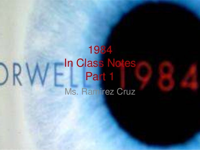 1984In Class NotesPart 1Ms. Ramirez Cruz