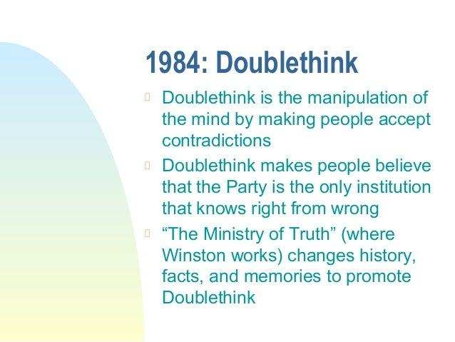 doublethink in 1984 Everyone remembers newspeak, the straitjacketed version of english from  george orwell's novel 1984 (1949) in that dystopia, newspeak was.