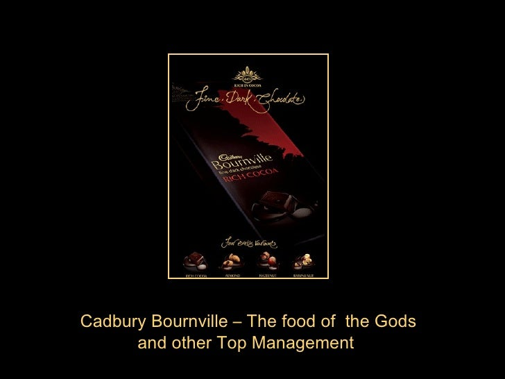 Cadbury Bournville – The food of  the Gods and other Top Management