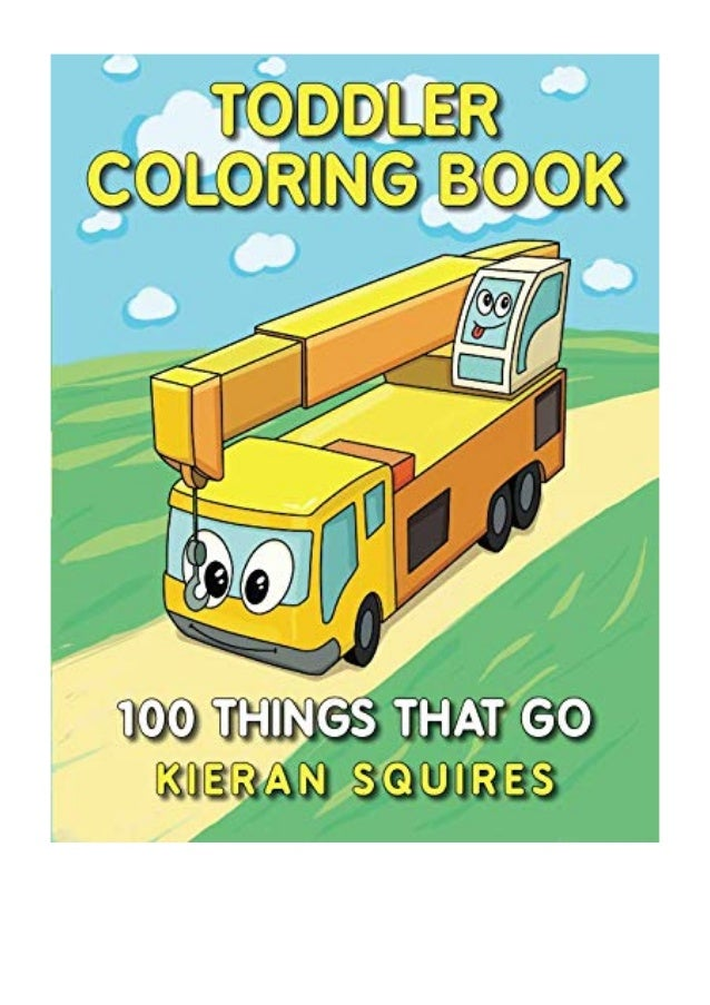 Toddler Coloring Book PDF - Kieran Squires 100 Things That Go An Ed…