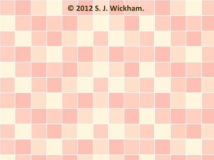 © 2012 S. J. Wickham.