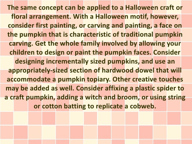 The same concept can be applied to a Halloween craft or   floral arrangement. With a Halloween motif, however, consider fi...