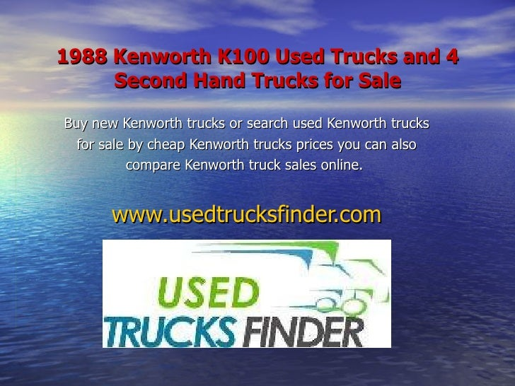 1988 Kenworth K100 Used Trucks and 4 Second Hand Trucks for Sale Buy new Kenworth trucks or search used Kenworth trucks fo...