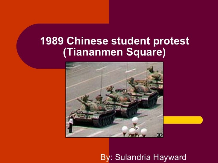 1989 Chinese student protest (Tiananmen Square) By: Sulandria Hayward