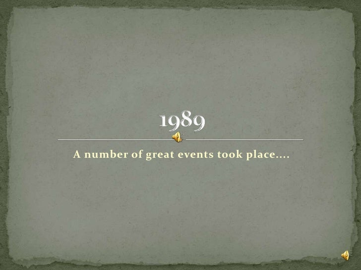 A number of great events took place....<br />1989<br />