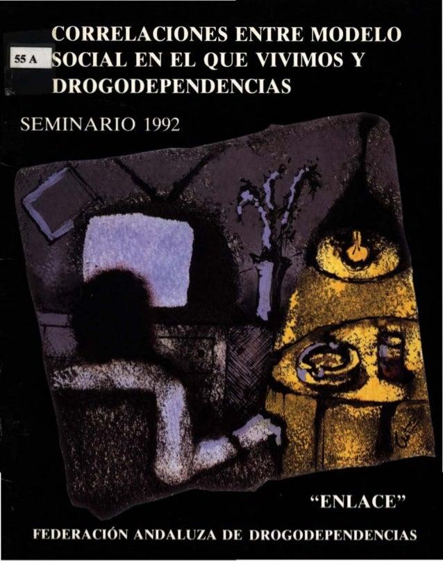 CORRELACIONES ENTRE MODELO SOCIAL EN EL QUE VIVIMOS Y DROGODEPENDENCIAS SEMINARIO 1992 fo'EIJERACIÓN ANDALUZA n [ UROGOnEP...