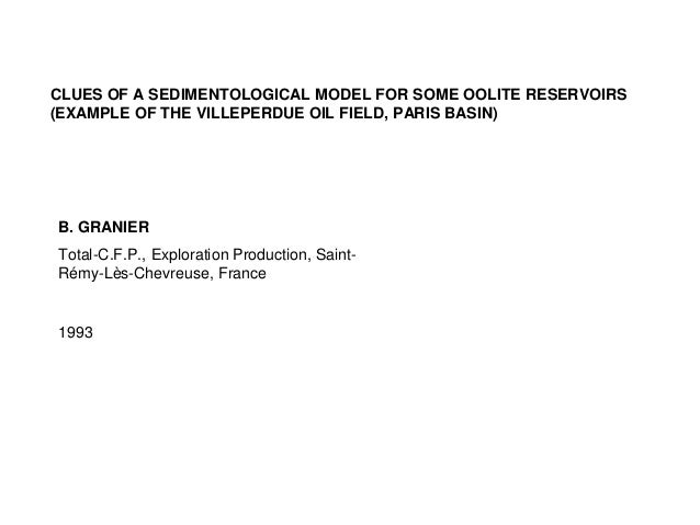 CLUES OF A SEDIMENTOLOGICAL MODEL FOR SOME OOLITE RESERVOIRS (EXAMPLE OF THE VILLEPERDUE OIL FIELD, PARIS BASIN) B. GRANIE...