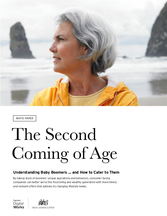The Second Coming of Age Understanding Baby Boomers … and How to Cater to Them By taking stock of boomers' unique aspirati...