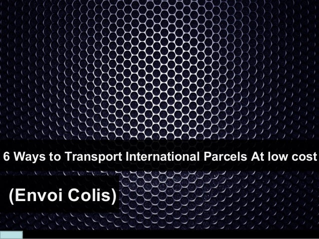 6 Ways to Transport International Parcels At low cost   (Envoi Colis)