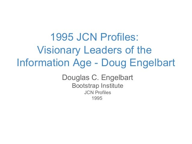 Douglas C. Engelbart Bootstrap Institute JCN Profiles 1995 1995 JCN Profiles: Visionary Leaders of the Information Age - D...