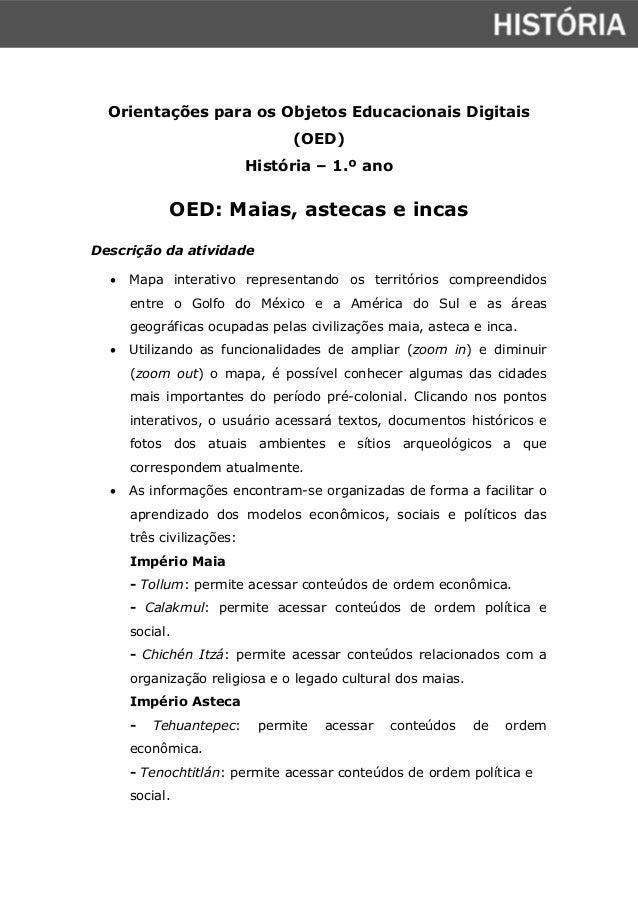 Orientações para os Objetos Educacionais Digitais  (OED)  História – 1.º ano  OED: Maias, astecas e incas  Descrição da at...