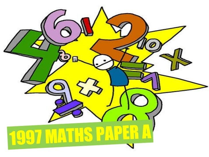 1997 Mathematics Paper A Input your name and press send. Next Page 1997 MATHS PAPER A