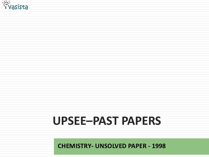 UPSEE–PAST PAPERSCHEMISTRY- UNSOLVED PAPER - 1998