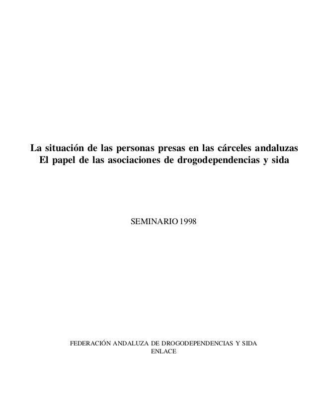 La situación de las personas presas en las cárceles andaluzas El papel de las asociaciones de drogodependencias y sida SEM...