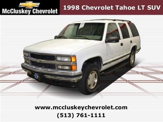 ... Kings Automall Cincinnati, Ohio. 1998 Chevrolet Tahoe LT SUV (513)  761 1111 Www.mccluskeychevrolet.com ...