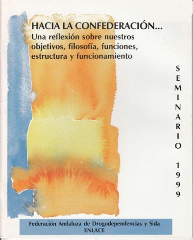 Federación Andal¡¡a de Dragsdependeneias y §iua Apartrdo: 7.(xlt HACIA I-A CONFEDERACION SEMINARIO DE ESTUDIO 1999 F E D E...