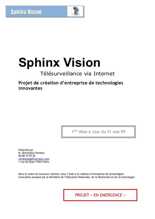 Sphinx Vision Télésurveillance via Internet Projet de création d'entreprise de technologies innovantes Présenté par M. Dom...