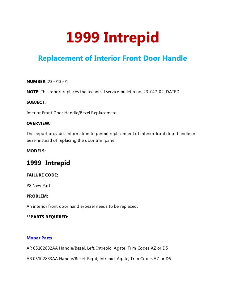 1999 Intrepid      Replacement of Interior Front Door HandleNUMBER: 23-013-04NOTE: This report replaces the technical serv...