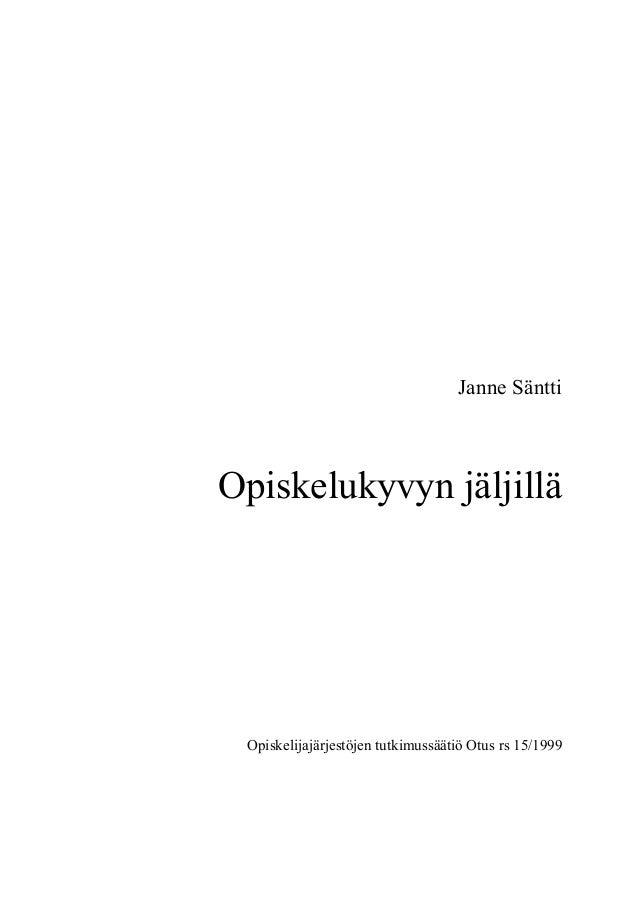 Janne Säntti Opiskelukyvyn jäljillä Opiskelijajärjestöjen tutkimussäätiö Otus rs 15/1999