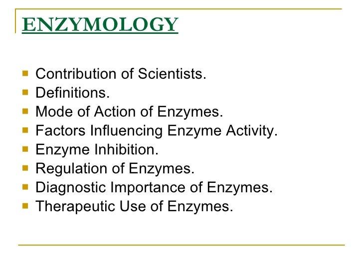 ENZYMOLOGY <ul><li>Contribution of Scientists. </li></ul><ul><li>Definitions. </li></ul><ul><li>Mode of Action of Enzymes....