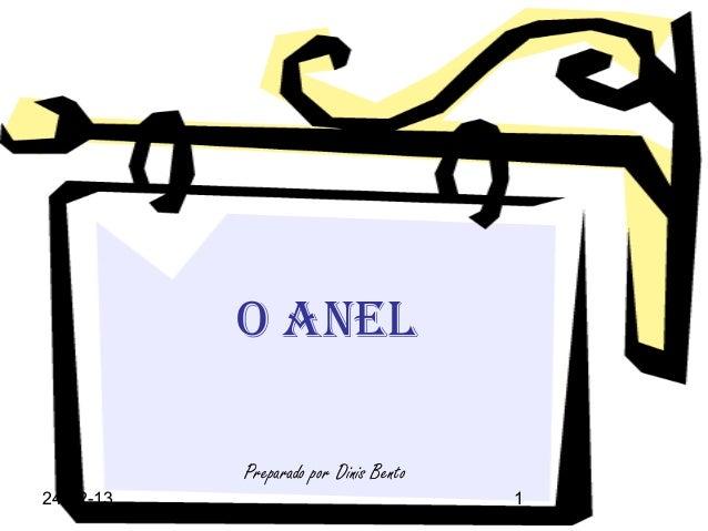 O ANEL           Preparado por Dinis Bento24-02-13                               1