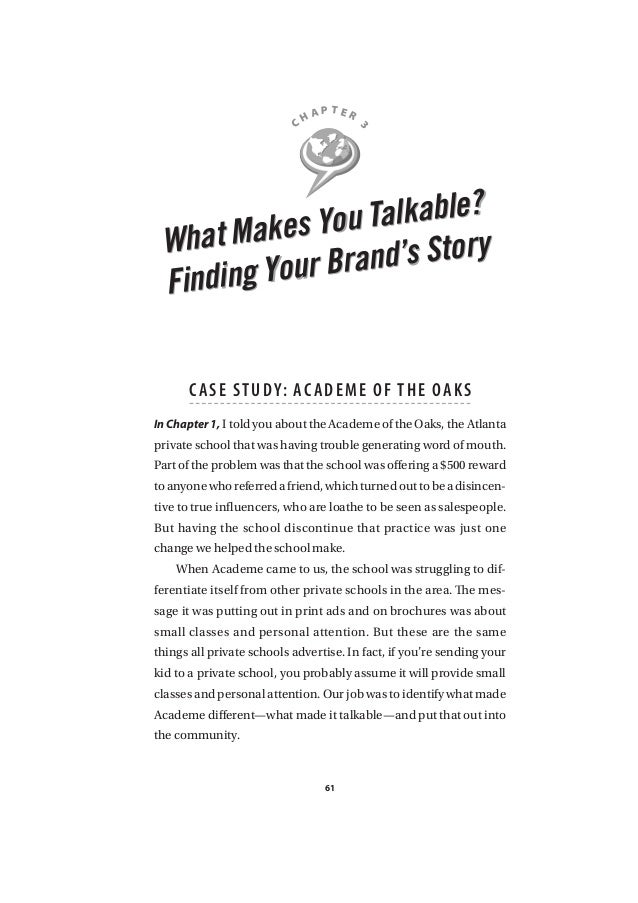 C H A P T E R 3  What Makes You Talkable?  Finding Your Brand's Story  C ASE STUDY: ACADEME O F THE OAKS  In Chapter 1, I ...