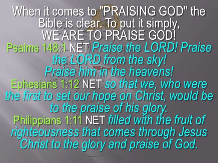 """When it comes to """"PRAISING GOD"""" the Bible is clear. To put it simply,<br />WE ARE TO PRAISE GOD! <br />Psalms 148:1 NET Pr..."""
