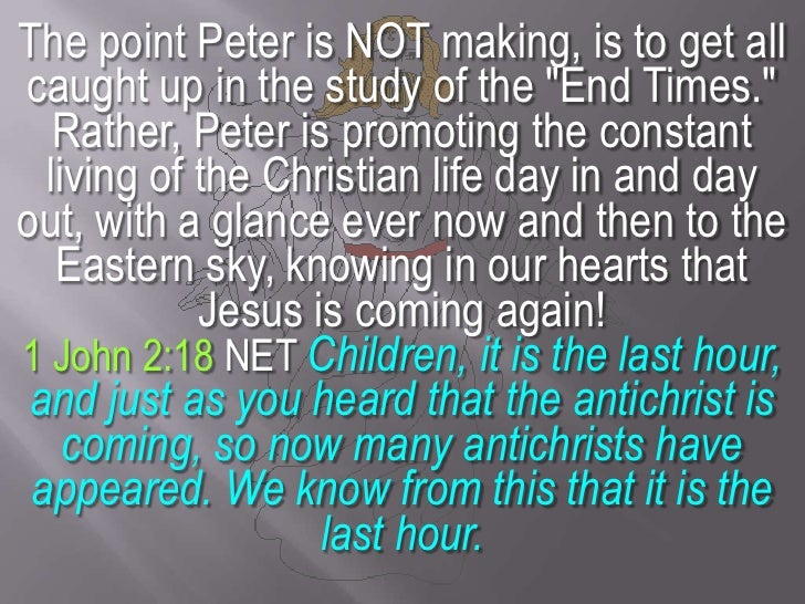 """The point Peter is NOT making, is to get all caught up in the study of the """"End Times."""" Rather, Peter is promoting the con..."""