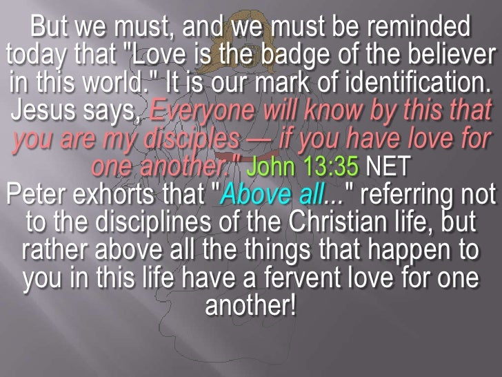 """But we must, and we must be reminded today that """"Love is the badge of the believer in this world."""" It is our mark of ident..."""