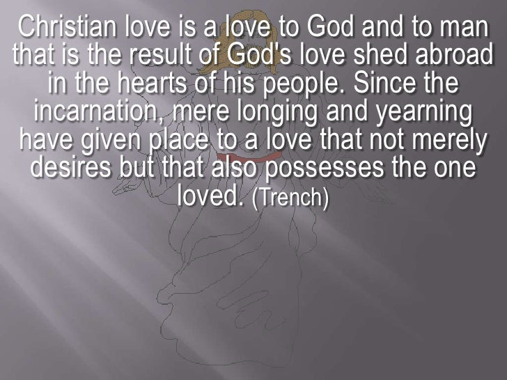 Christian love is a love to God and to man that is the result of God's love shed abroad in the hearts of his people. Since...