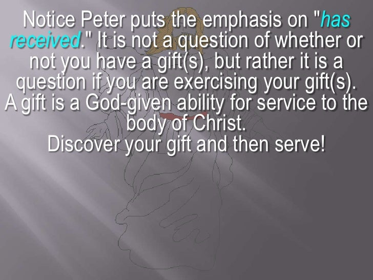 """Notice Peter puts the emphasis on """"has received."""" It is not a question of whether or not you have a gift(s), but rather it..."""