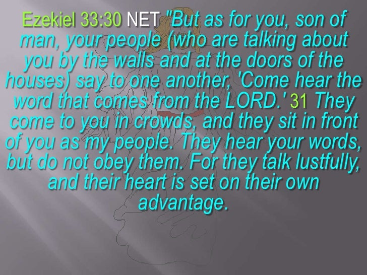"""Ezekiel 33:30 NET """"But as for you, son of man, your people (who are talking about you by the walls and at the doors of the..."""