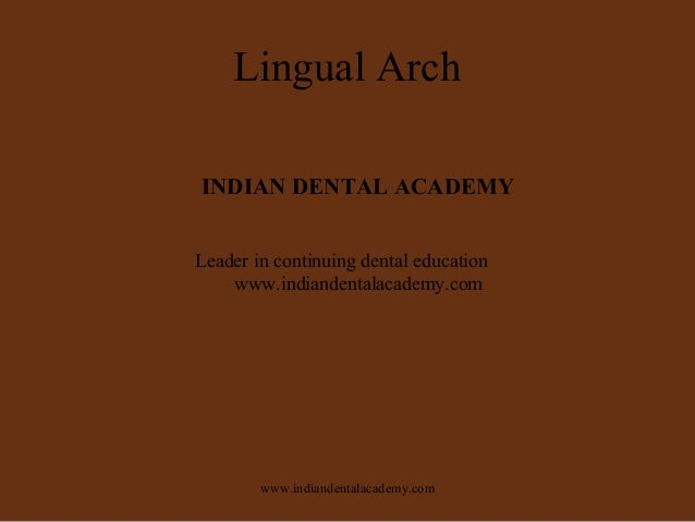 Lingual Arch INDIAN DENTAL ACADEMY Leader in continuing dental education www.indiandentalacademy.com  www.indiandentalacad...