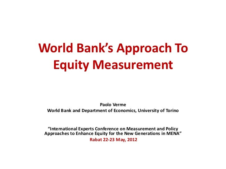 World Bank's Approach To Equity Measurement                        Paolo Verme  World Bank and Department of Economics, Un...