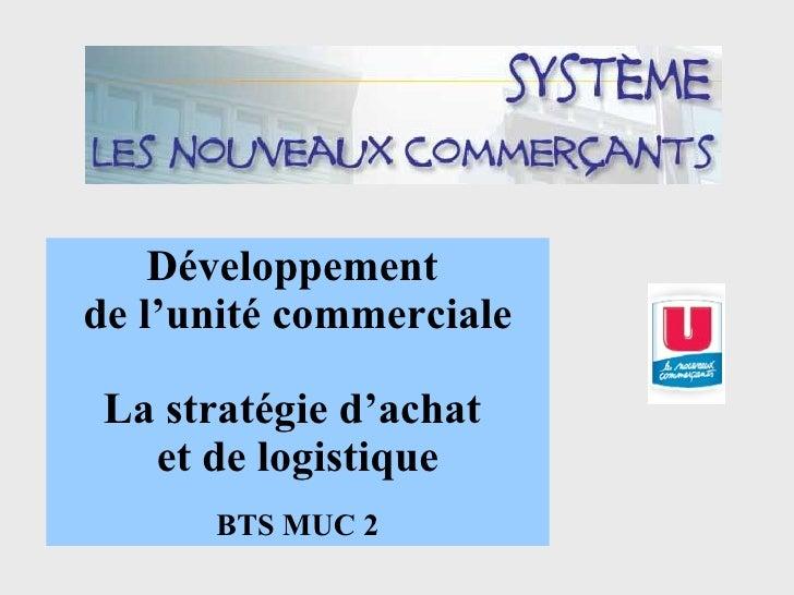 Développement  de l'unité commerciale La stratégie d'achat  et de logistique BTS MUC 2