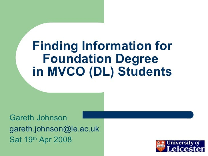 Finding Information for Foundation Degree  in MVCO (DL) Students Gareth Johnson [email_address] Sat 19 th  Apr 2008