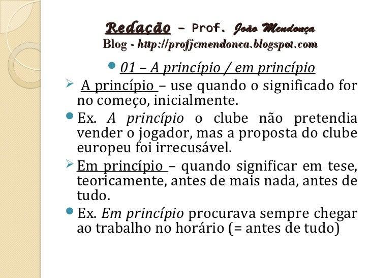 Redação – Prof. João Mendonça     Blog - http://profjcmendonca.blogspot.com      01 – A princípio / em princípio  A prin...