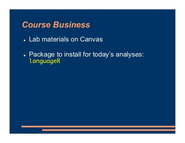 Course Business ! Lab materials on Canvas ! Package to install for today's analyses: languageR