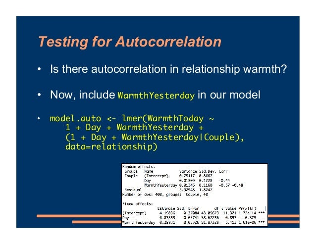 Testing for Autocorrelation • Is there autocorrelation in relationship warmth? • Now, include WarmthYesterday in our model...