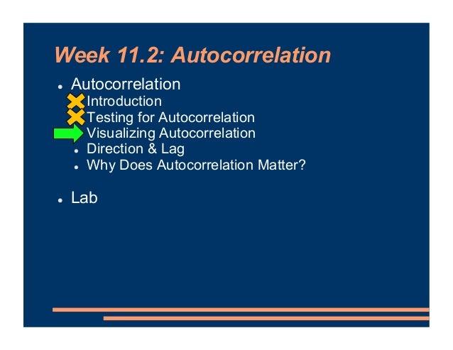 Week 11.2: Autocorrelation ! Autocorrelation ! Introduction ! Testing for Autocorrelation ! Visualizing Autocorrelation ! ...