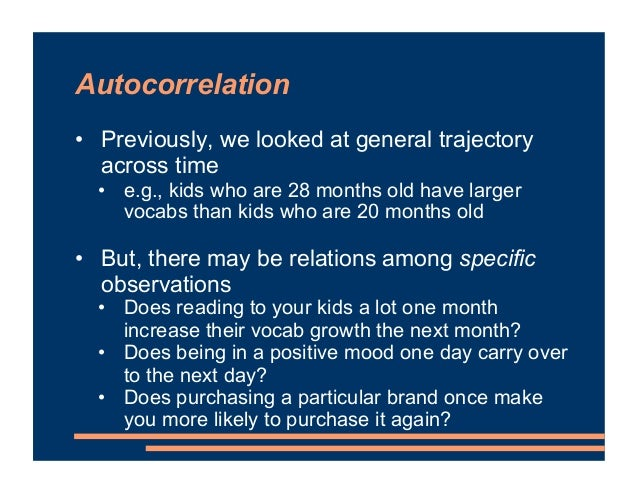 Autocorrelation • Previously, we looked at general trajectory across time • e.g., kids who are 28 months old have larger v...