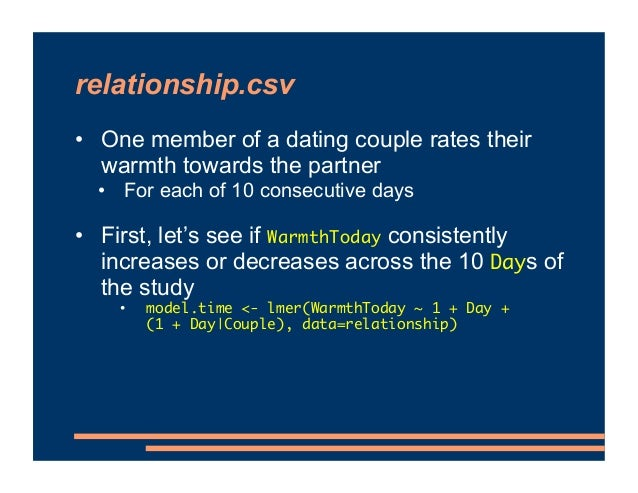 relationship.csv • One member of a dating couple rates their warmth towards the partner • For each of 10 consecutive days ...