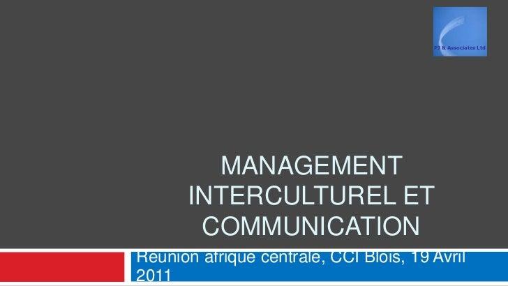PJ & Associates Ltd         MANAGEMENT       INTERCULTUREL ET        COMMUNICATIONReunion afrique centrale, CCI Blois, 19 ...