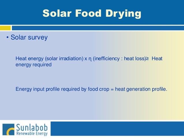 Solar Food Drying • Solar survey Heat energy (solar irradiation) x ɳ (inefficiency : heat loss)≥ Heat energy required Ener...