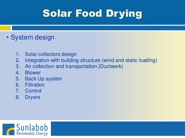 Solar Food Drying • System design 1. Solar collectors design 2. Integration with building structure (wind and static loadi...