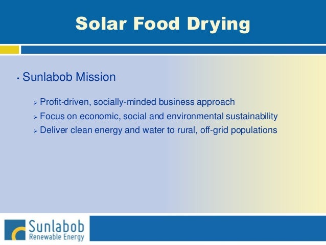 Solar Food Drying • Sunlabob Mission  Profit-driven, socially-minded business approach  Focus on economic, social and en...
