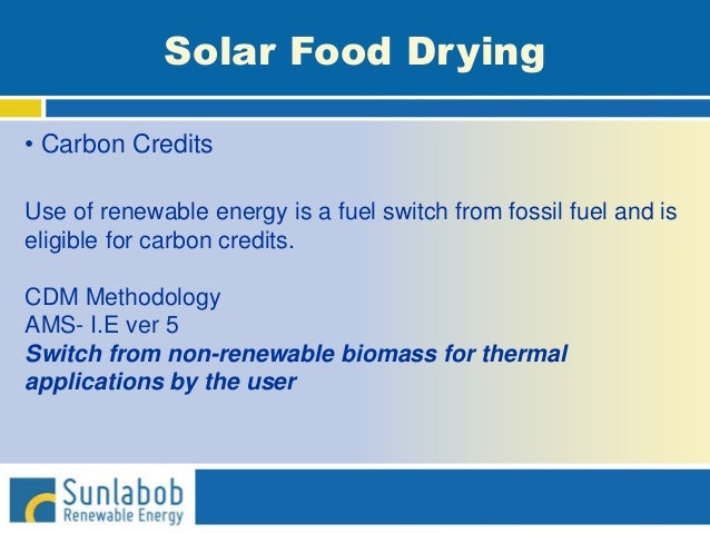 Solar Food Drying • Carbon Credits Use of renewable energy is a fuel switch from fossil fuel and is eligible for carbon cr...